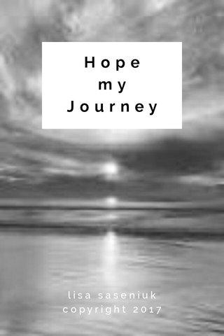 Hope my Journey lisa saseniuk copyright 2017