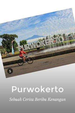 Purwokerto Sebuah Cerita Beribu Kenangan
