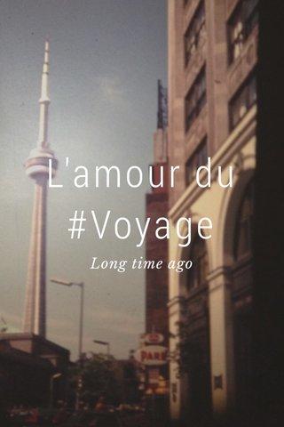 L'amour du #Voyage Long time ago