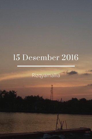 15 Desember 2016 Rizqyamallia