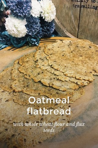 Oatmeal flatbread with whole wheat flour and flux seeds