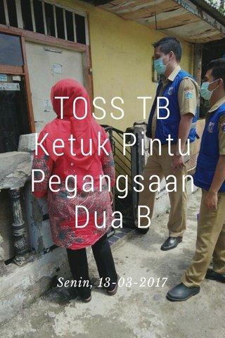 TOSS TB Ketuk Pintu Pegangsaan Dua B Senin, 13-03-2017