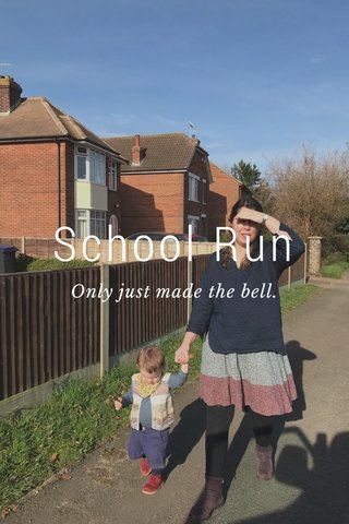 School Run Only just made the bell.
