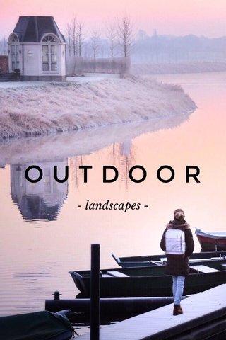 OUTDOOR - landscapes -