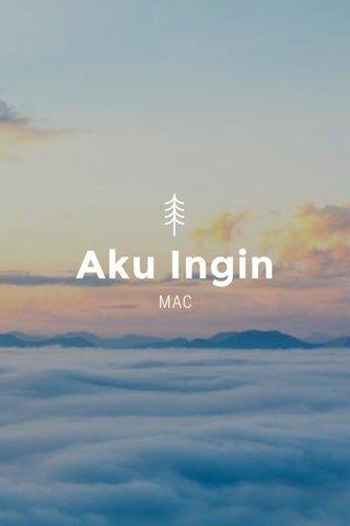 Aku Ingin MAC