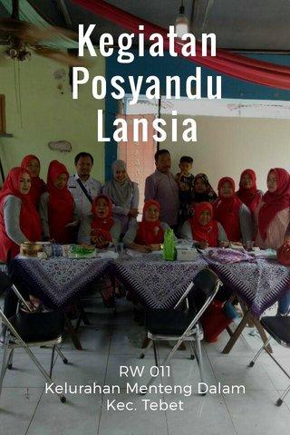 Kegiatan Posyandu Lansia RW 011 Kelurahan Menteng Dalam Kec. Tebet
