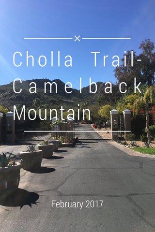 Cholla Trail-Camelback Mountain February 2017