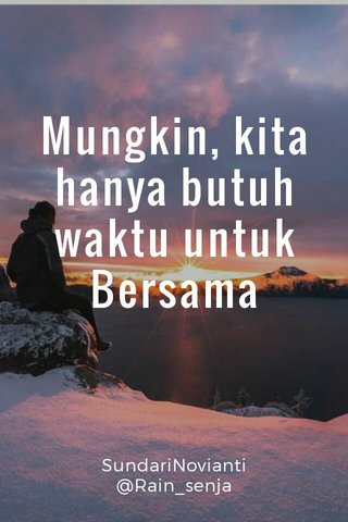 Mungkin, kita hanya butuh waktu untuk Bersama SundariNovianti @Rain_senja