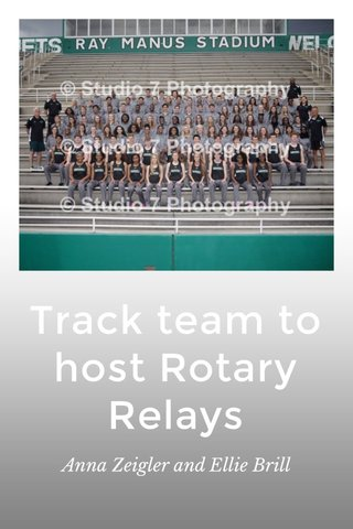 Track team to host Rotary Relays Anna Zeigler and Ellie Brill